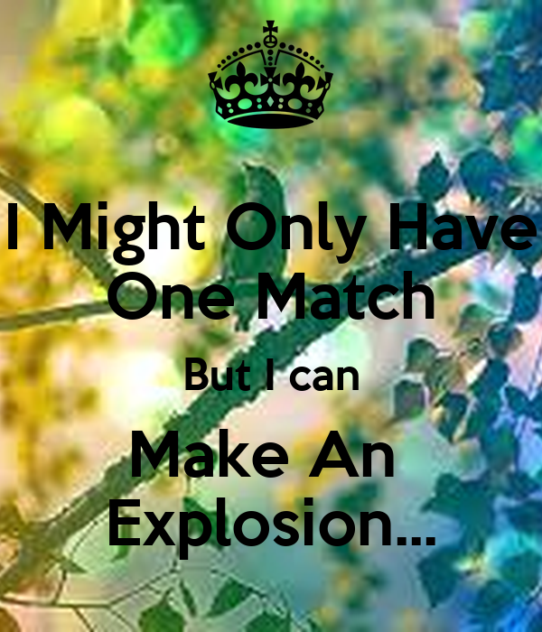I only have one match