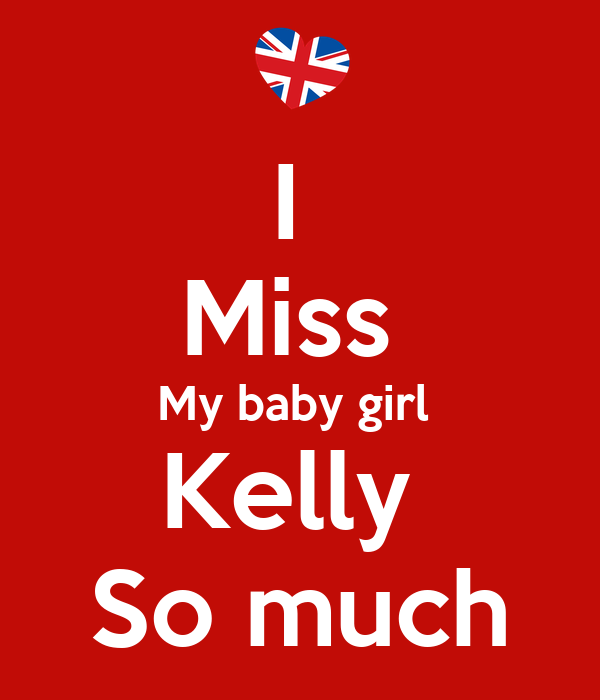 I Miss My Baby Girl Kelly So Much Poster Dave Keep Calm O Matic