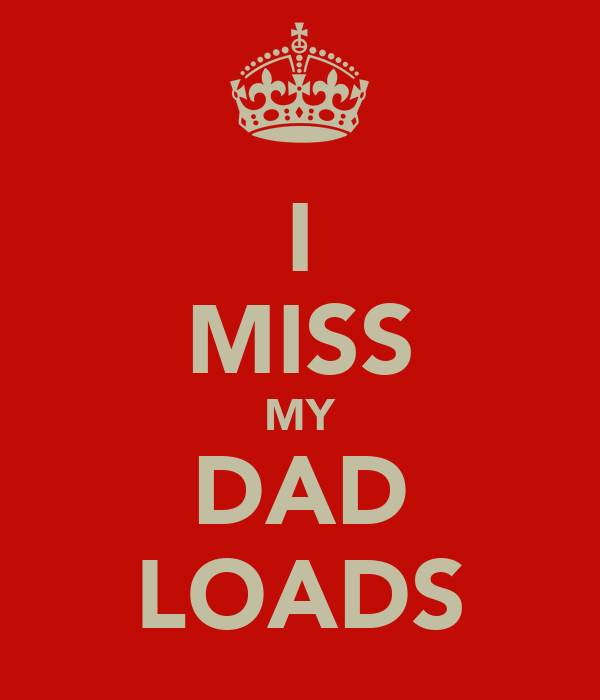 i miss my dad My dad loved cheesy monster movies, so we'd have godzilla movie marathons those are some of my favorite memories, laughing at how the monster outfits were so bad, like black garbage bags for heads showing search results for i miss my dad quotes, quotations & sayings 2018.