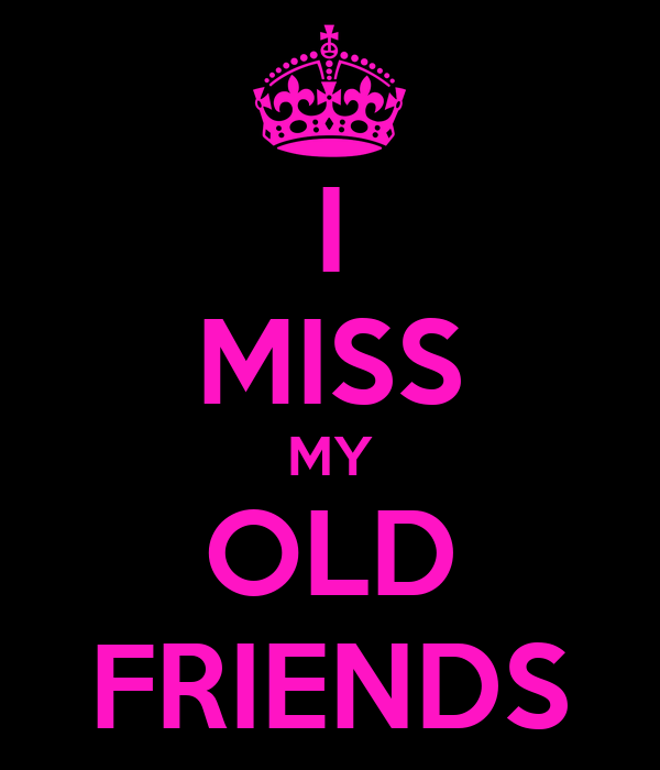 I MISS MY OLD FRIENDS - KEEP CALM AND CARRY ON Image Generator Missing My Friends Wallpapers