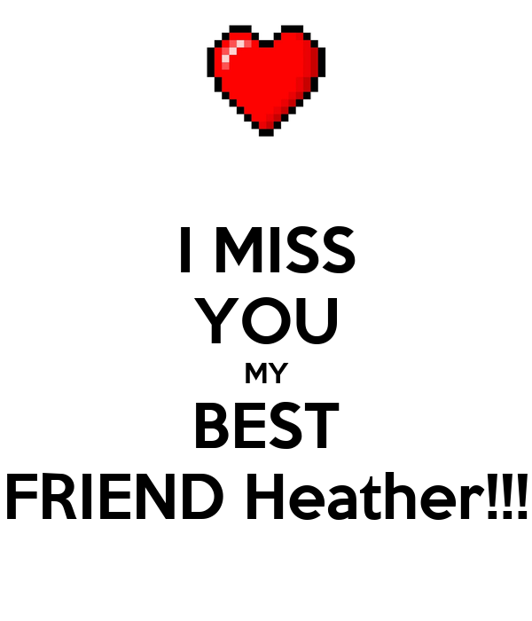 I Miss You My Best Friend Heather Poster Mitch Keep Calm O Matic