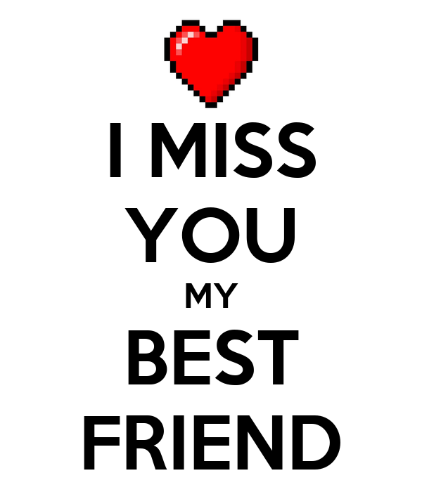 I Am Missing My Friends I MISS YOU MY BEST FRI...