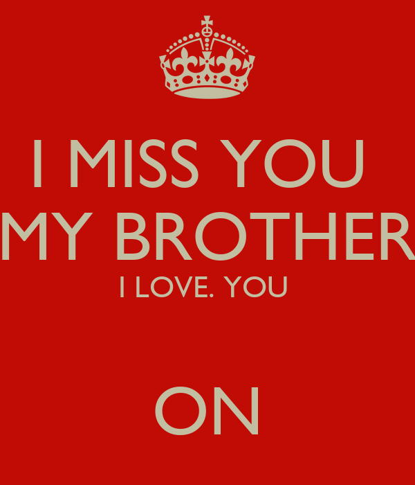 I Miss You My Brother I Love You On Poster Rani Keep Calm O Matic