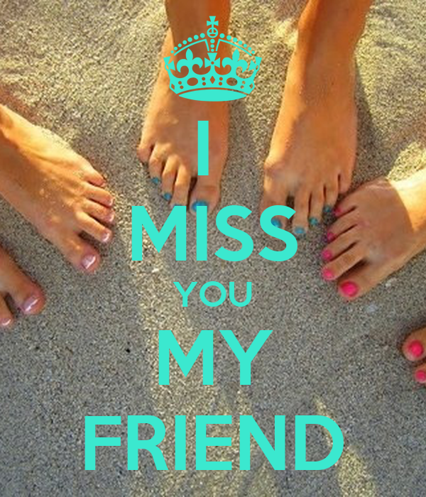 Friendship Quotes I Will Miss You : I miss you my friend keep calm and carry on image generator