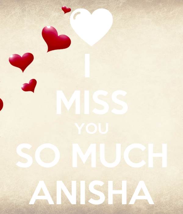 i miss you so much anisha