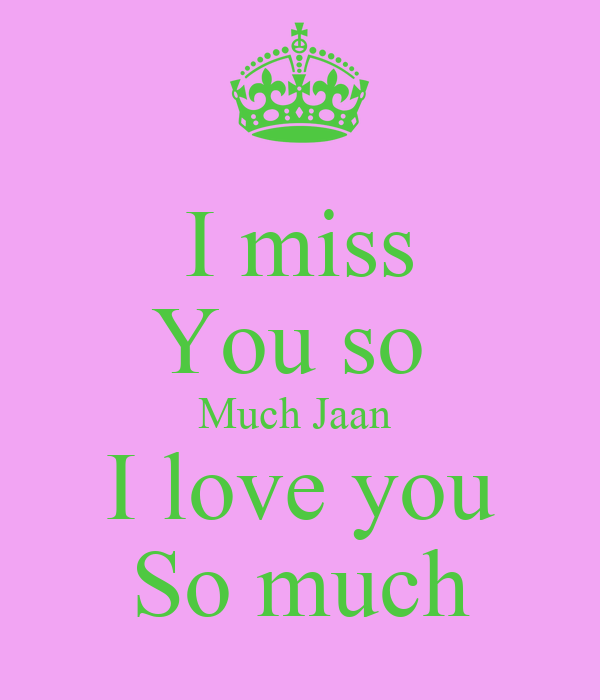 miss You so Much Jaan I love you So much KEEP CALM AND CARRY