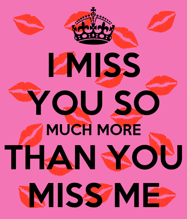 I MISS YOU SO MUCH MORE THAN YOU MISS ME Poster