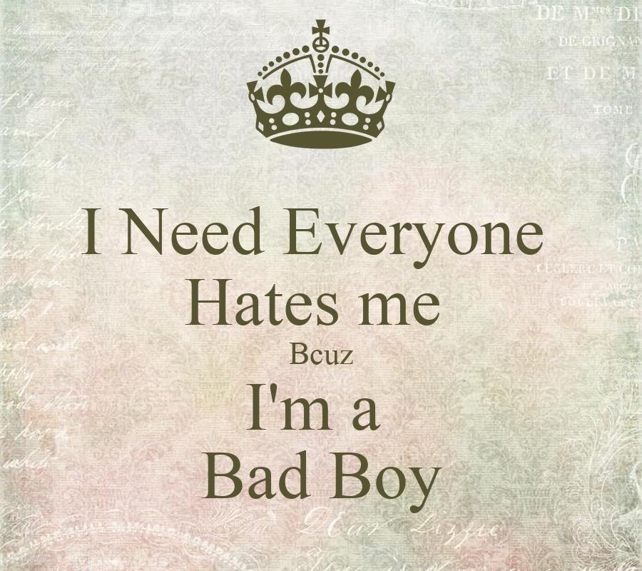 I Need Everyone Hates me Bcuz I'm a Bad Boy - KEEP CALM ...