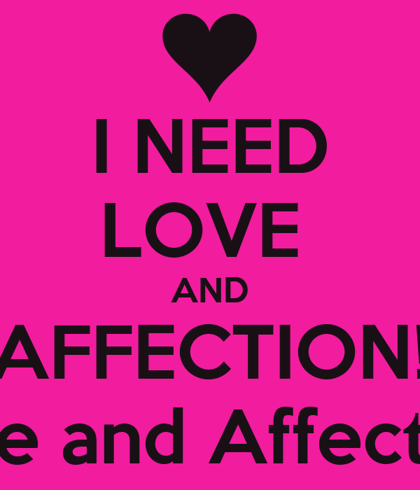 i need love and affection