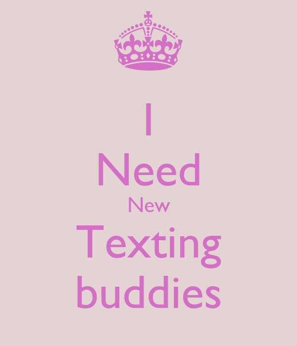 buddie fuck texting buddies needed