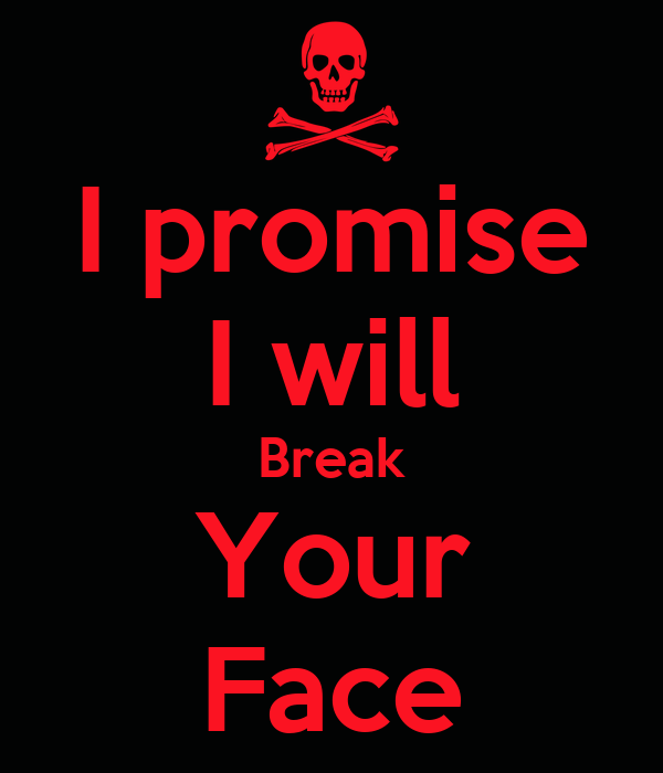 i promise i will break your face keep calm and carry on