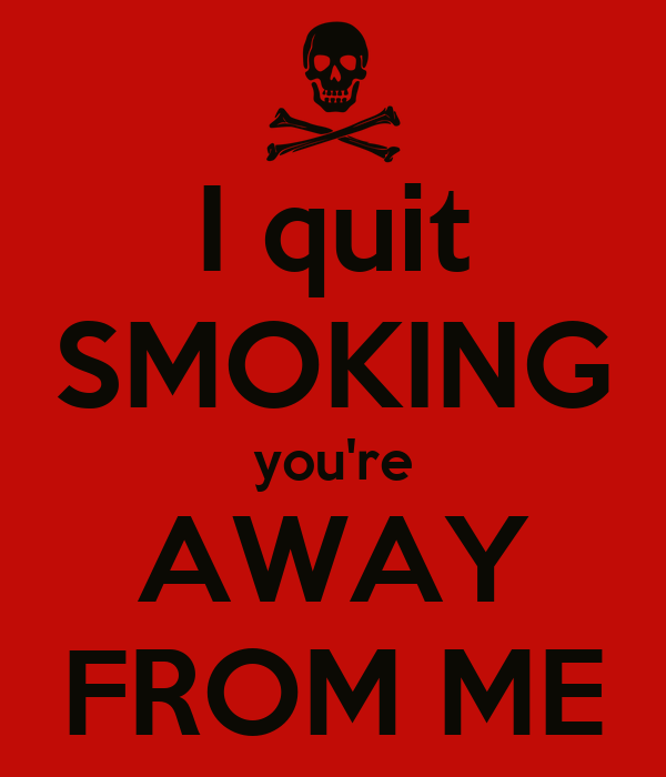 I quit SMOKING you're AWAY FROM ME Poster | Luca | Keep ...