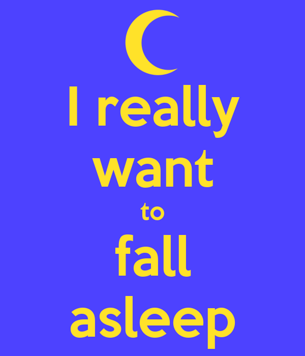 i really want to fall asleep keep calm and carry on