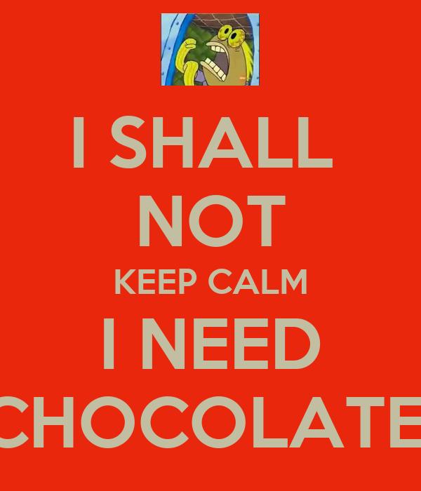 Need Chocolate