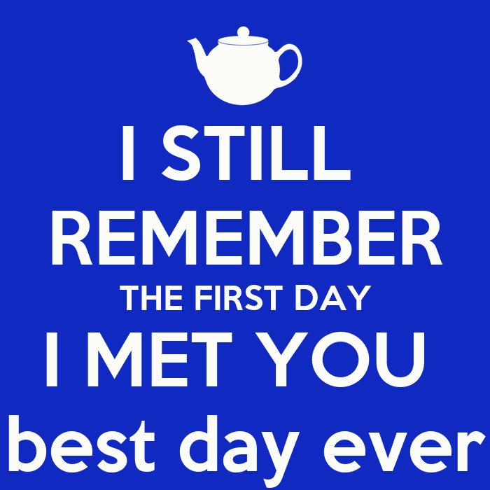 The Day I Met You Quotes. QuotesGramI Still Remember The First Day I Met You