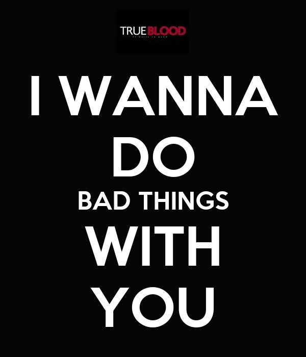 i wanna do bad things with you poster izadora keep calm o matic. Black Bedroom Furniture Sets. Home Design Ideas