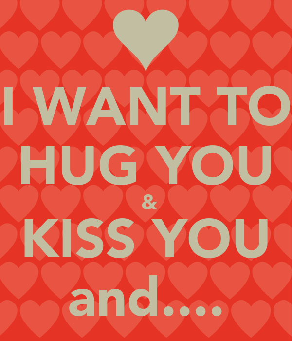 I Want To Cuddle With You Baby: I WANT TO HUG YOU & KISS YOU And.... Poster