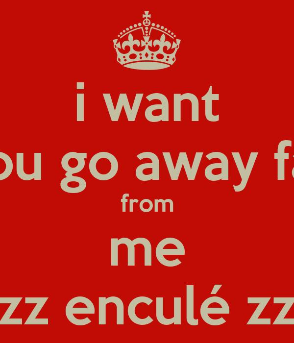 I Want You Go Away Far From Me Zz Enculé Zz Poster