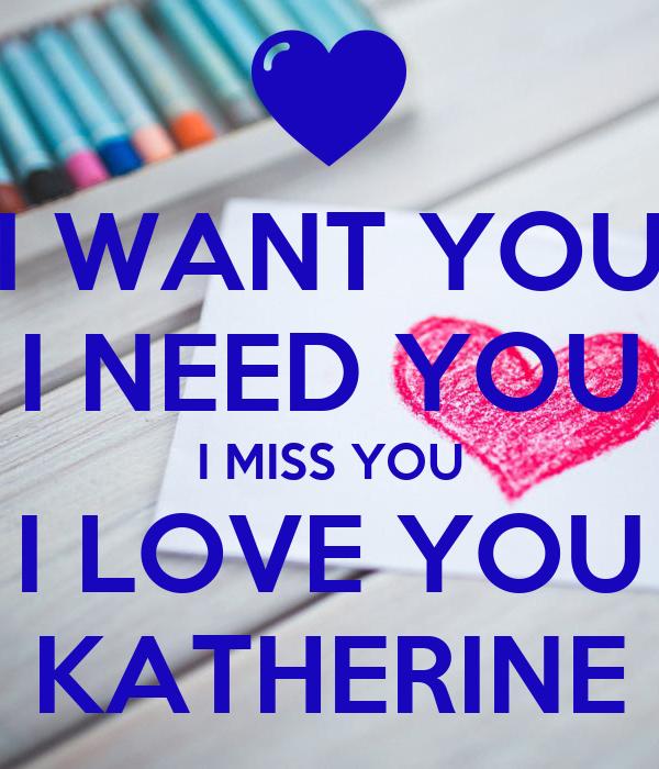 I Want You I Need You I Miss You I Love You Katherine Poster