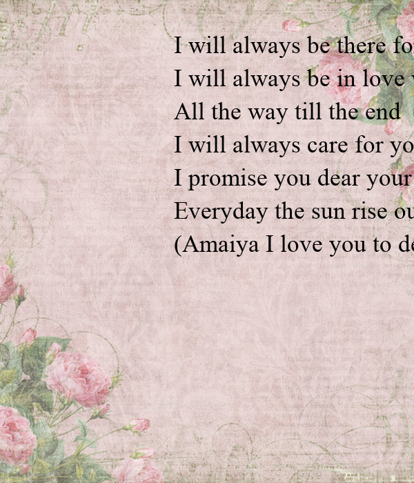 Quotes About Love Relationships: I Will Always Be There For You I Will Always Be In Love