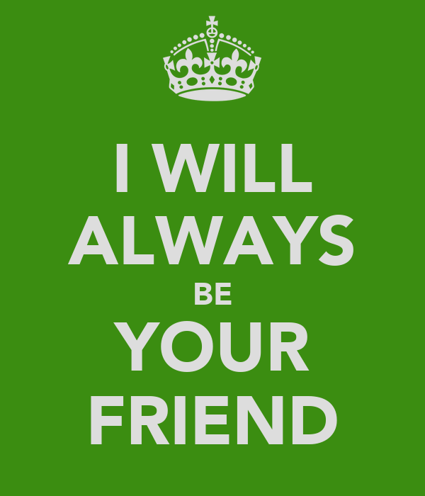 I Will Always Be Your Friend Poster Hazeljoy Keep Calm O Matic