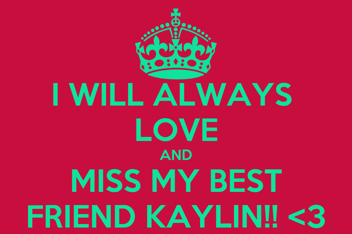 I WILL ALWAYS LOVE AND MISS MY BEST FRIEND KAYLIN 3 Poster