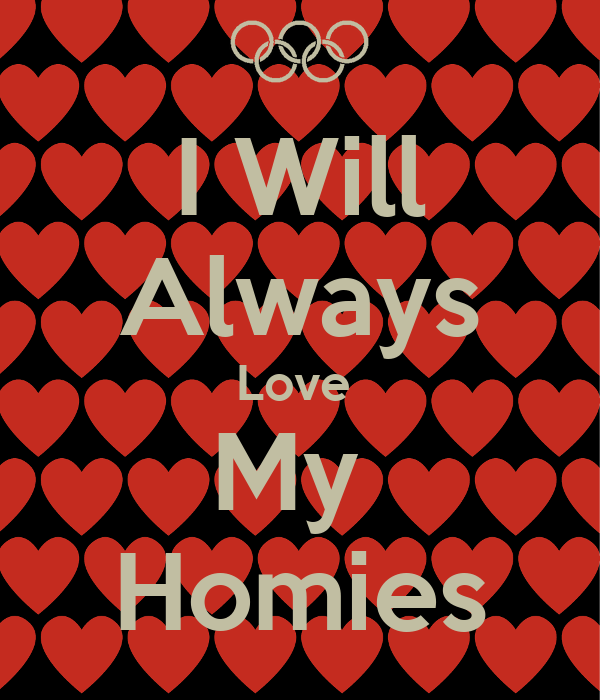 i-will-always-love-my-homies.png