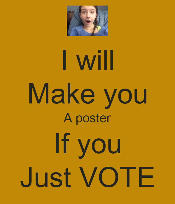Make Vote For Me Posters After you vote tell me your