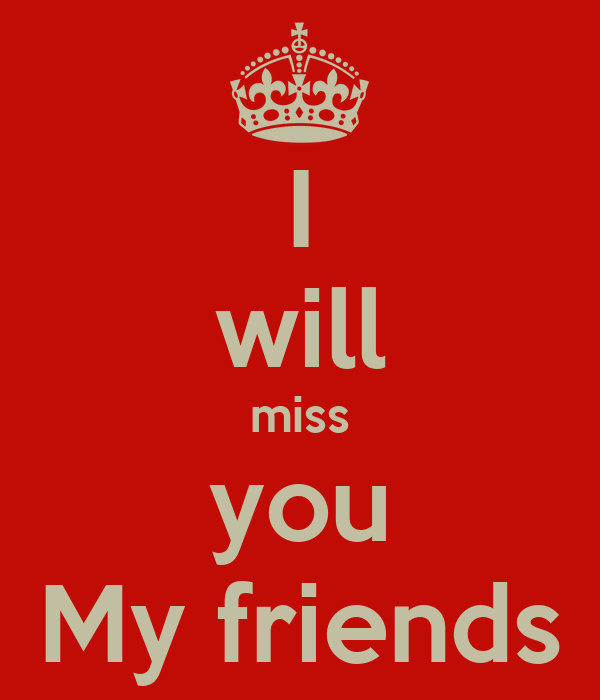 I Will Miss You My Friends Poster My Friends Keep Calm O Matic