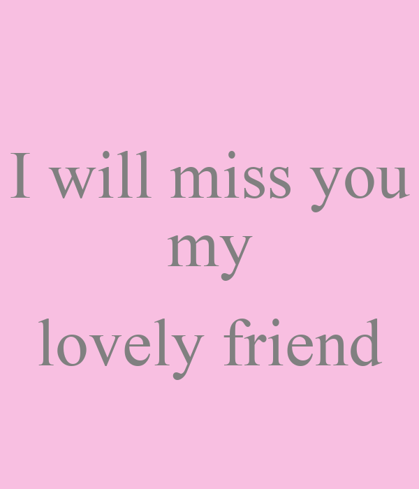 Missing You My Friend Images I will miss you my lovely