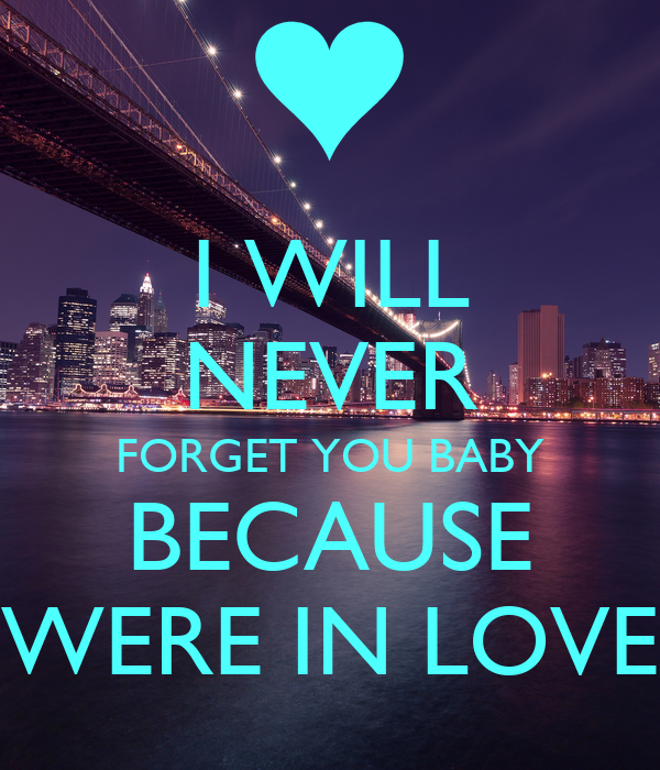 I Will Never Forget You Baby Because Were In Love Poster Nonamer