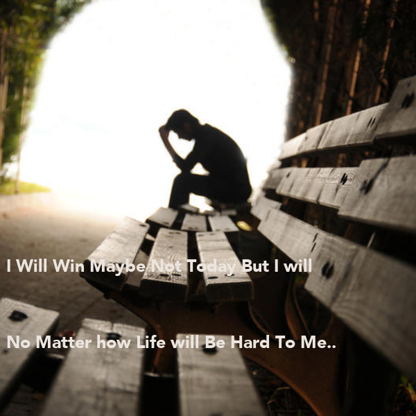 I Will Win Maybe Not Today But I will No Matter how Life will Be Hard