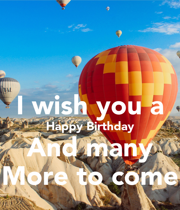 I Wish You A Happy Birthday And Many More To Come Poster Happy Birthday I Wish You Many More