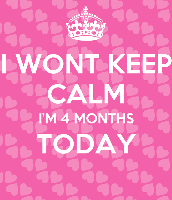I WONT KEEP CALM I'M 4 MONTHS TODAY Poster | jessica ...