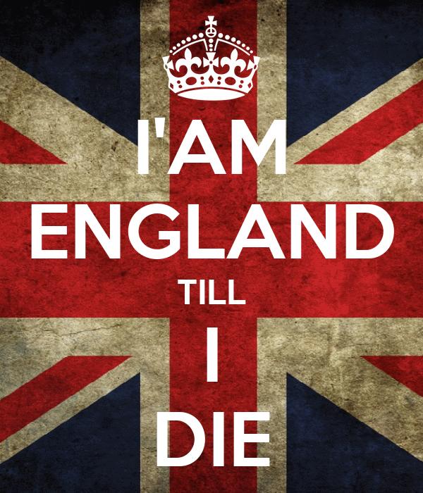 I Am England Till I Die Poster Ka Ran Keep Calm O Matic