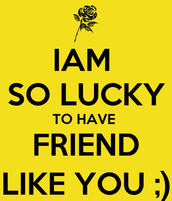 Iam So Lucky To Have Friend Like You Poster J Kj Keep Calm O