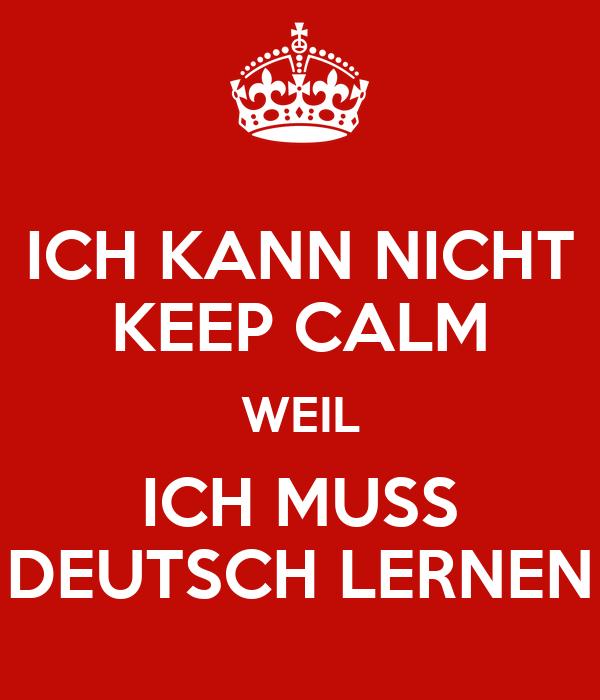 ich kann nicht keep calm weil ich muss deutsch lernen poster bilgegege keep calm o matic. Black Bedroom Furniture Sets. Home Design Ideas