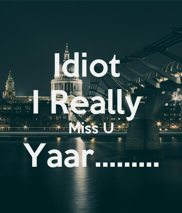 Idiot I Really Miss U Yaar Poster A Keep Calm O Matic