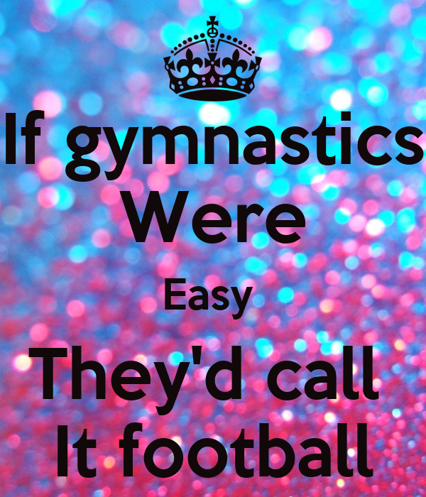 If Gymnastics Were Easy Theyd Call It Football Poster Riley Keep