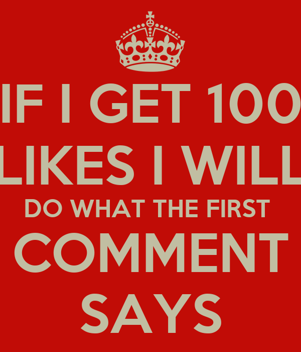 IF I GET 100 LIKES I WILL DO WHAT THE FIRST COMMENT SAYS