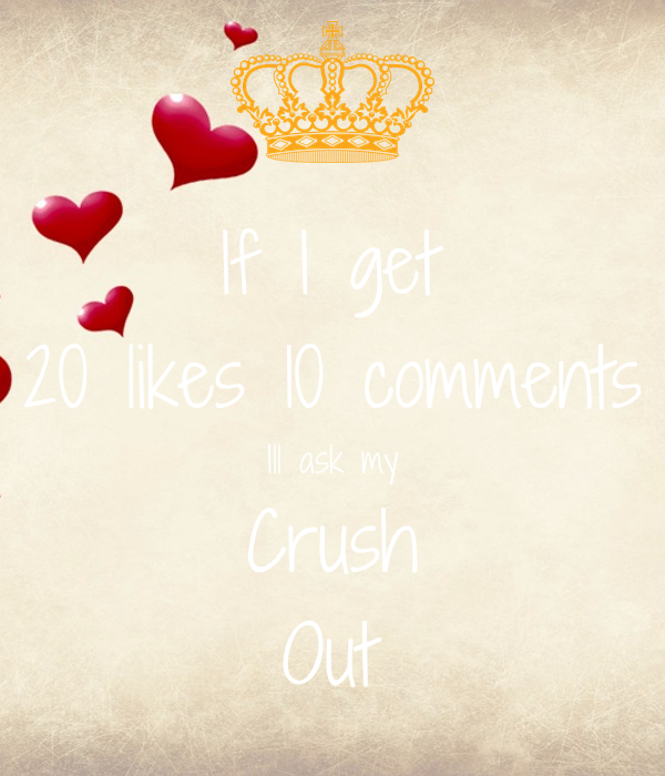 if i get 20 likes 10 comments ill ask my crush out poster