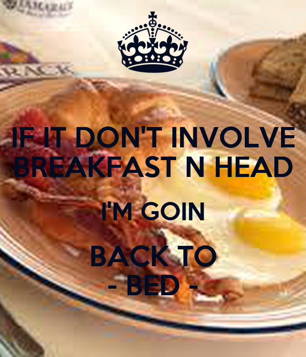 If it don 39 t involve breakfast n head i 39 m goin back to for How to buy a bed and breakfast