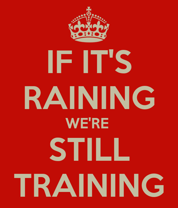 If It S Raining We Re Still Training Poster Dave Keep Calm O Matic