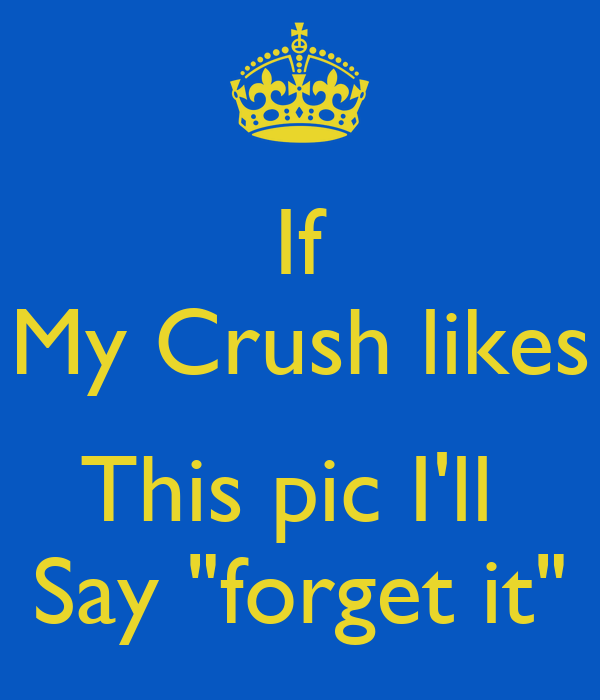 About crush should my i forget 15 Effective
