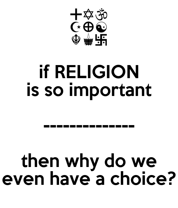 is religion important why or why If we are not governed by a set of values, then our principles and idea of right and wrong are only based on opinion the nazis were not evil.