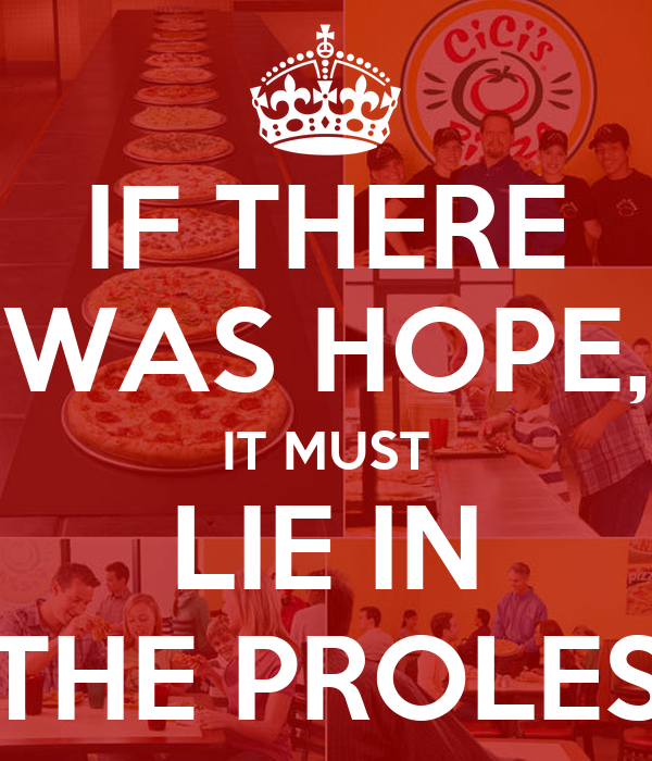 """ If there is hope it lies in the proles"""