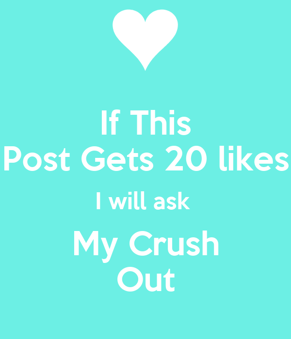 if this post gets 20 likes i will ask my crush out poster