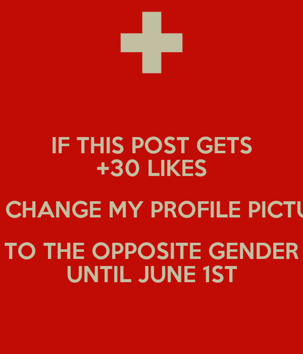 IF THIS POST GETS +30 LIKES I'LL CHANGE MY PROFILE PICTURE TO THE ...