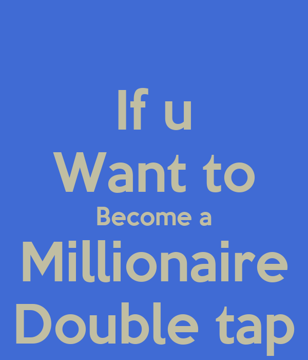 why i want to become a millionaire Learn how to become a millionaire as i conclude this post on how to become a millionaire, i want to share a few things that becoming a millionaire will not do.