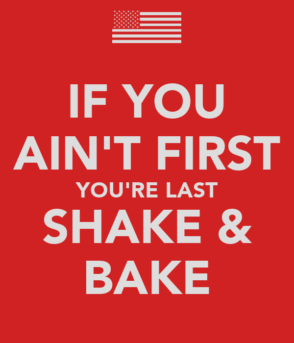 If You Re Not First You Re Last Quote: IF YOU AIN'T FIRST YOU'RE LAST SHAKE & BAKE Poster
